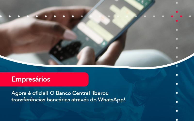 Agora E Oficial O Banco Central Liberou Transferencias Bancarias Atraves Do Whatsapp - Analise Assessoria Contábil e Empresarial - Contabilidade em Uberaba │ MG