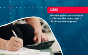 Entenda Agora Como Funciona O Icms E Saiba Como Fazer O Calculo Em Sua Empresa 1 - Analise Assessoria Contábil e Empresarial - Contabilidade em Uberaba │ MG
