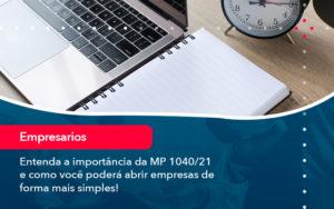 Entenda A Importancia Da Mp 1040 21 E Como Voce Podera Abrir Empresas De Forma Mais Simples - Analise Assessoria Contábil e Empresarial - Contabilidade em Uberaba │ MG
