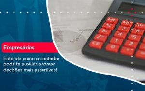 Como O Contador Pode Ajudar O Cliente Na Tomada De Decisoes 1 - Analise Assessoria Contábil e Empresarial - Contabilidade em Uberaba │ MG