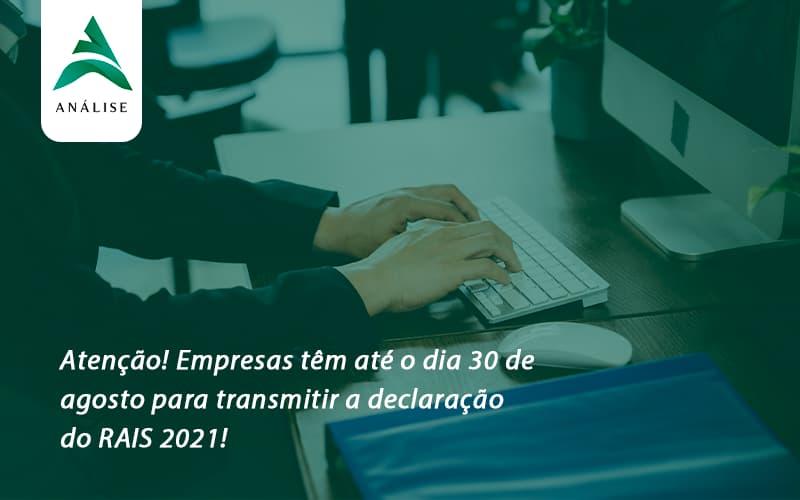 Atenção! Empresas Têm Até O Dia 30 De Agosto Para Transmitir A Declaração Do Rais 2021! Analise - Analise Assessoria Contábil e Empresarial - Contabilidade em Uberaba │ MG