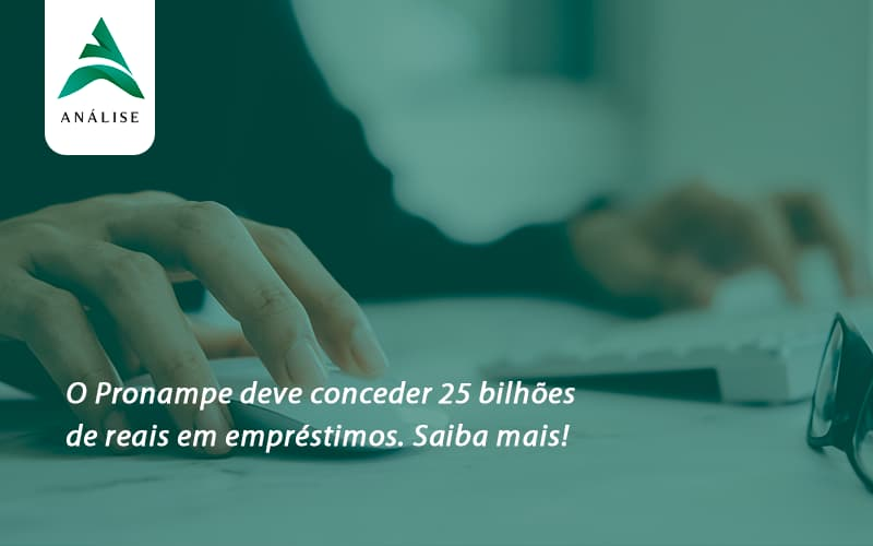 O Pronampe Deve Conceder 25 Bilhões De Reais Em Empréstimos. Saiba Mais! Analise - Analise Assessoria Contábil e Empresarial - Contabilidade em Uberaba │ MG