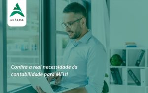 Confira A Real Necessidade Da Contabilidade Para Meis Analise - Analise Assessoria Contábil e Empresarial - Contabilidade em Uberaba │ MG