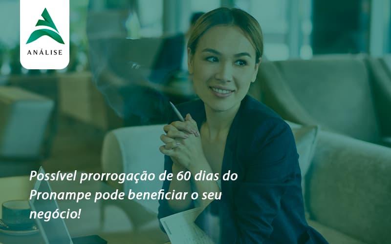 Possível Prorrogação De 60 Dias Do Pronampe Pode Beneficiar O Seu Negócio Analise - Analise Assessoria Contábil e Empresarial - Contabilidade em Uberaba │ MG