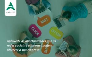 Aproveite As Oportunidades Que As Redes Sociais E A Internet Podem Oferecer à Sua Empresa Analise - Analise Assessoria Contábil e Empresarial - Contabilidade em Uberaba │ MG