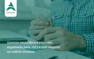 Governo Envia Documento Com Orçamento Para 2022 E Com Reajuste No Salário Mínimo! Analise - Analise Assessoria Contábil e Empresarial - Contabilidade em Uberaba │ MG