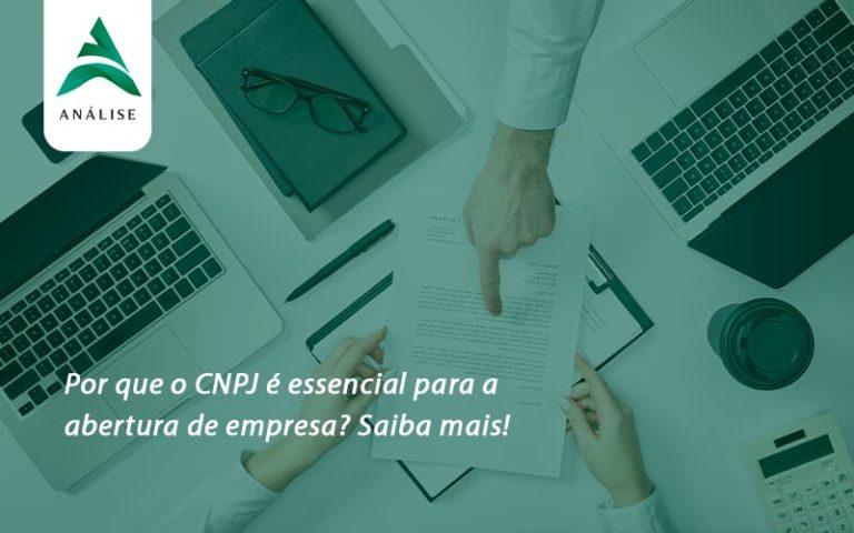 Por Que O Cnpj é Essencial Para A Abertura De Empresa Analise - Analise Assessoria Contábil e Empresarial - Contabilidade em Uberaba │ MG
