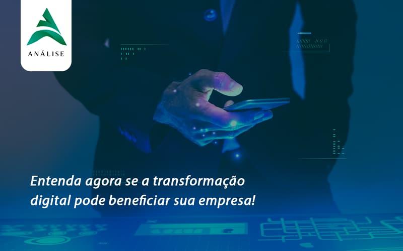 Entenda Agora Se A Transformação Digital Pode Beneficiar Sua Empresa! Analise - Analise Assessoria Contábil e Empresarial - Contabilidade em Uberaba │ MG