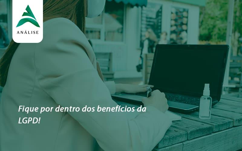 Fique Por Dentro Dos Beneficios Da Lgpd Analise - Analise Assessoria Contábil e Empresarial - Contabilidade em Uberaba │ MG